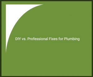 DIY vs. Professional Fixes for Plumbing